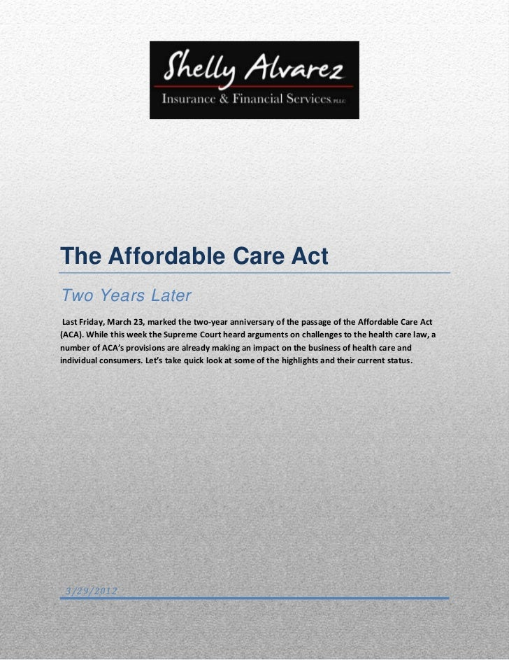 The Affordable Care ActTwo Years Later Last Friday, March 23, marked the two-year anniversary of the passage of the Afford...