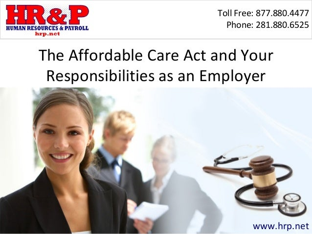 Toll Free: 877.880.4477                          Phone: 281.880.6525The Affordable Care Act and Your Responsibilities as a...