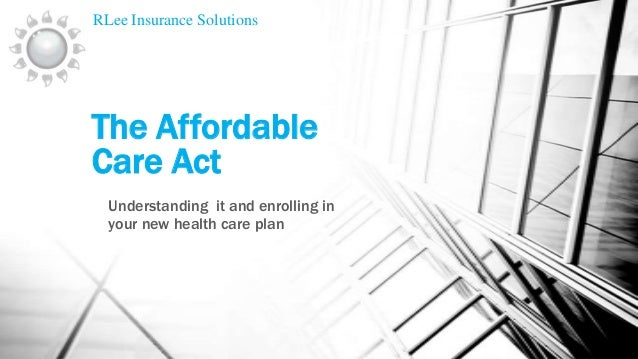 RLee Insurance Solutions  The Affordable Care Act Understanding it and enrolling in your new health care plan