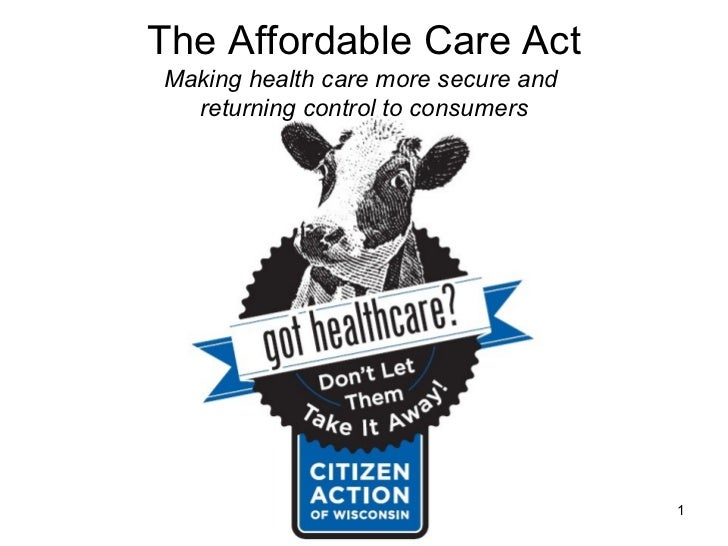 The Affordable Care Act Making health care more secure and  returning control to consumers