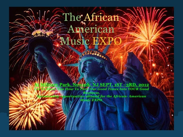 The   African  American   Music   EXPO At Military Park, Newark, NJ SEPT. 1ST - 3RD, 2012 Let Us Show You How To Turn Our ...