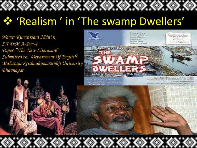 " 'Realism ' in 'The swamp Dwellers' Name: Kunvarsani Nidhi k S.T.D:M.A-Sem-4 Paper :""The New Literature"" Submitted to:' D..."