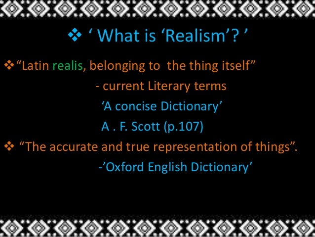 """ ' What is 'Realism'? ' """"Latin realis, belonging to the thing itself"""" - current Literary terms 'A concise Dictionary' A ..."""