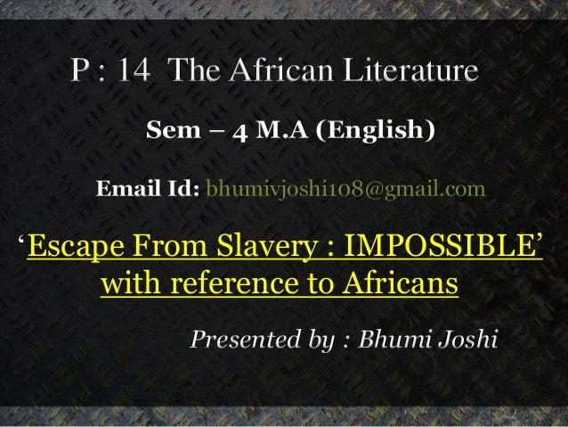 P : 14 The African Literature Sem – 4 M.A (English) Email Id: bhumivjoshi108@gmail.com 'Escape From Slavery : IMPOSSIBLE' ...