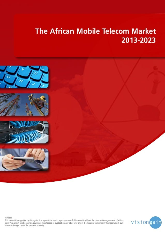 The African Mobile Telecom Market 2013-2023  ©notice This material is copyright by visiongain. It is against the law to re...