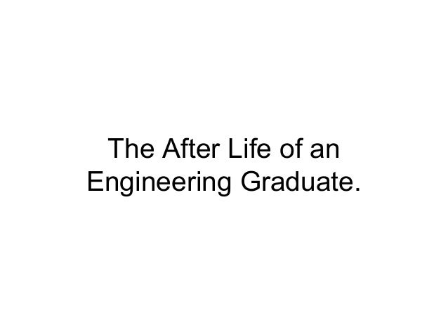 The After Life of an Engineering Graduate.