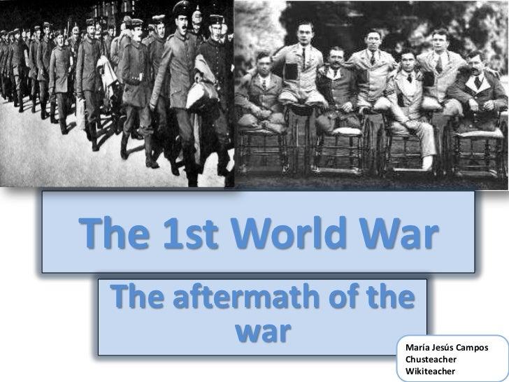The 1st World War The aftermath of the         war        María Jesús Campos                    Chusteacher               ...