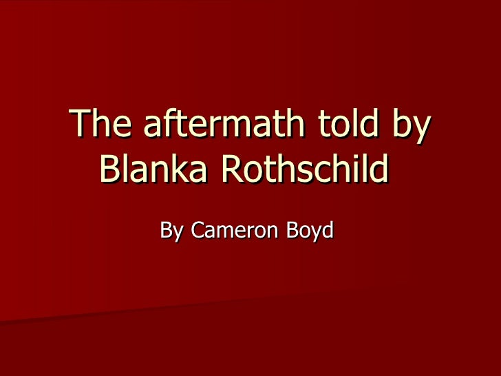 The aftermath told by Blanka Rothschild  By Cameron Boyd
