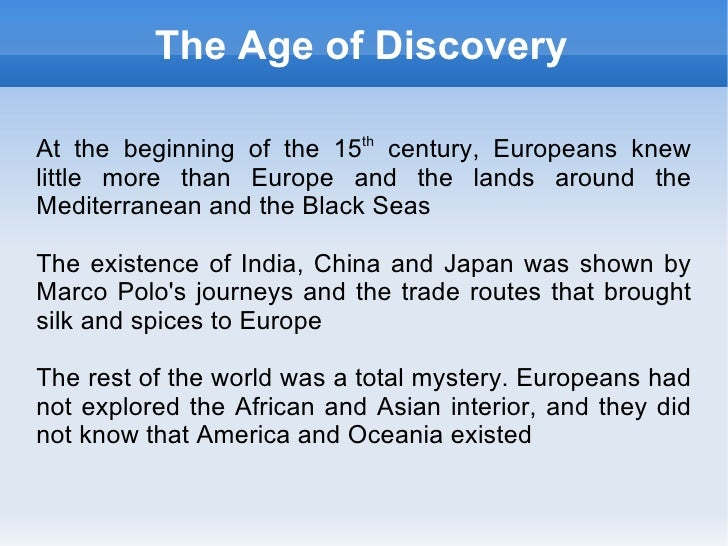 The Age of DiscoveryAt the beginning of the 15th century, Europeans knewlittle more than Europe and the lands around theMe...