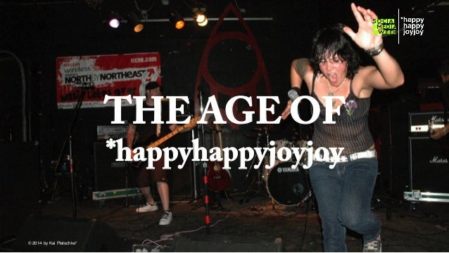 THE AGE OF *happyhappyjoyjoy © hahajotjot* ©2014 by Kai Platschke* ! !