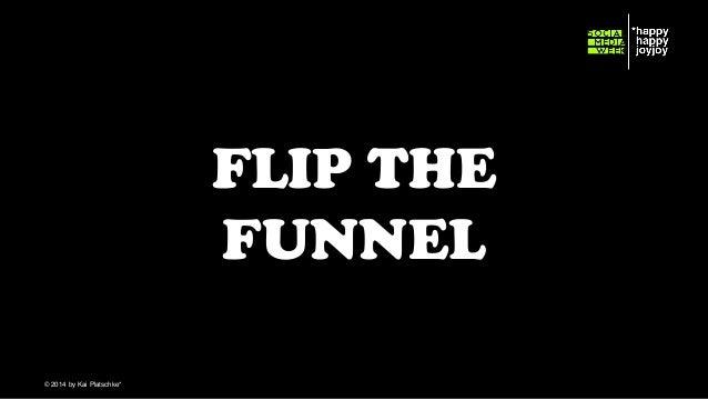 FLIP THE FUNNEL © hahajotjot* ©2014 by Kai Platschke* ! !