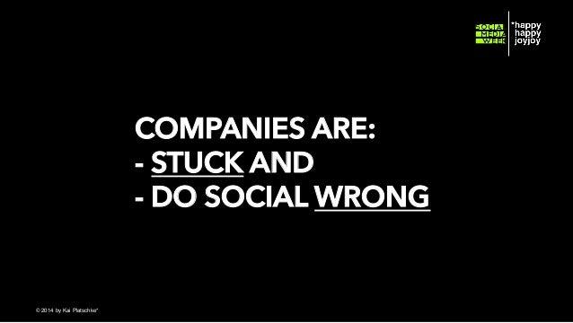 COMPANIES ARE: - STUCK AND - DO SOCIAL WRONG  © hahajotjot* ©2014 by Kai Platschke* ! !
