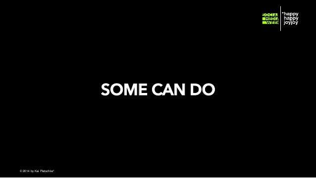 SOME CAN DO  © hahajotjot* ©2014 by Kai Platschke* ! !