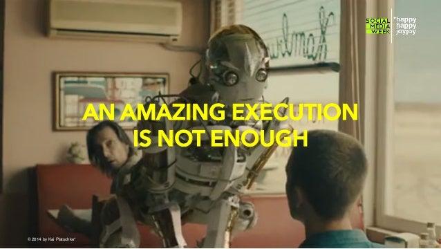 AN AMAZING EXECUTION IS NOT ENOUGH  © hahajotjot* ©2014 by Kai Platschke* ! !