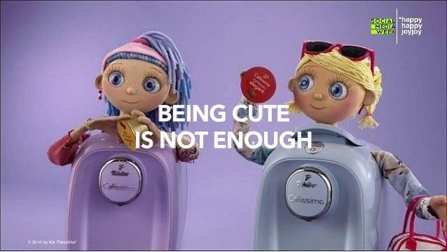 BEING CUTE IS NOT ENOUGH  © hahajotjot* ©2014 by Kai Platschke* ! !