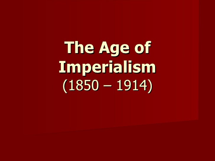 The Age of Imperialism (1850 – 1914)