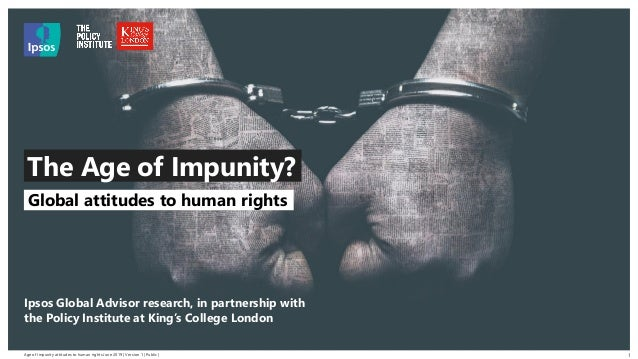 Age of Impunity attitudes to human rights June 2019 | Version 1 | Public | © 2016 Ipsos. All rights reserved. Contains Ips...