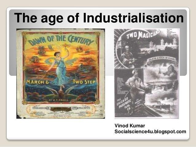 The age of Industrialisation Vinod Kumar Socialscience4u.blogspot.com