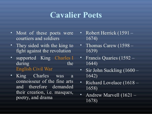 cavalier poetry and cavalier poets: herrick, carew, lovelace essay Cavalier poet – cavalier poets is a broad description of a school of english poets  of  of the cavalier poets are robert herrick, richard lovelace, thomas carew,   as came his way, including bacons essays, and studied geometry in secret.