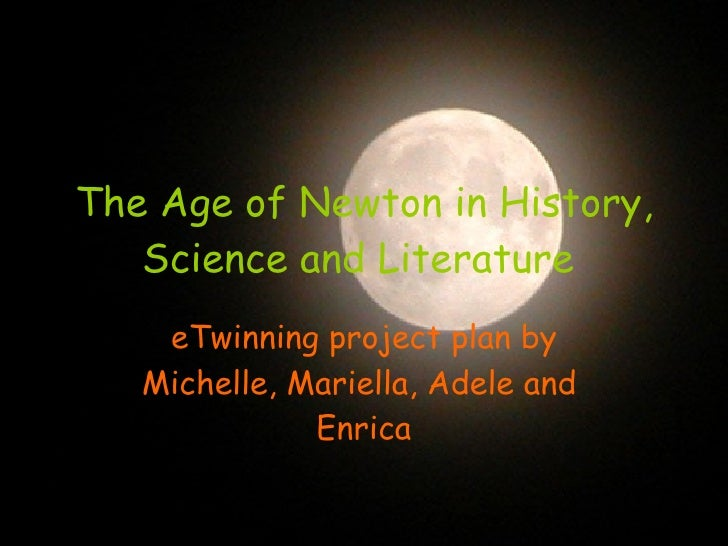 The Age of Newton in History, Science and Literature   eTwinning project plan by Michelle, Mariella, Adele and  Enrica