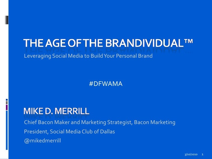 The Age of The Brandividual™<br />Leveraging Social Media to Build Your Personal Brand<br />3/10/2010<br />1<br />#DFWAMA<...