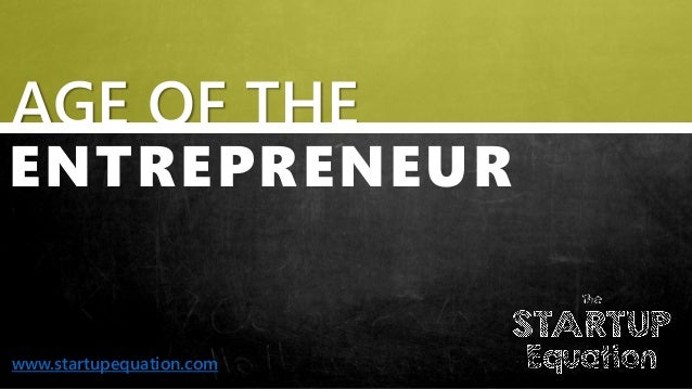 AGE OF THE ENTREPRENEUR www.startupequation.com