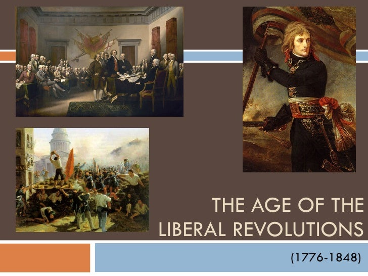 (1776-1848) THE AGE OF THE LIBERAL REVOLUTIONS