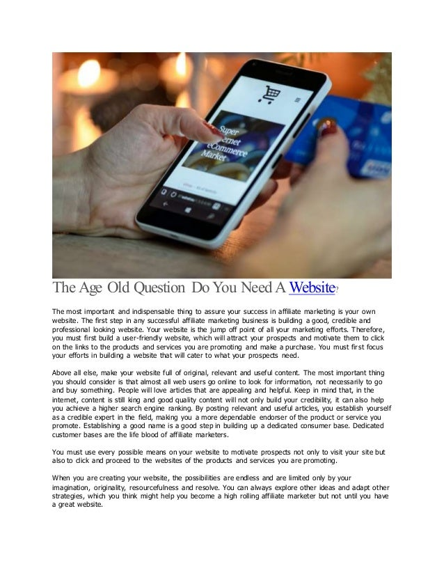 The Age Old Question Do You Need A Website? The most important and indispensable thing to assure your success in affiliate...