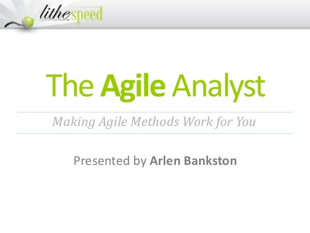TheAgileAnalyst Presented by Arlen Bankston Making Agile Methods Work for You