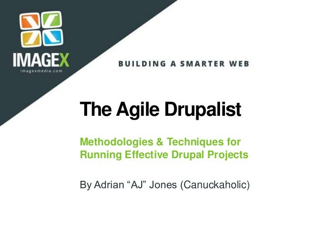 "The Agile Drupalist Methodologies & Techniques for Running Effective Drupal Projects By Adrian ""AJ"" Jones (Canuckaholic)"