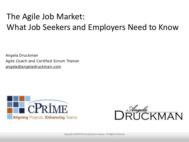 The Agile Job Market: What Job Seekers and Employers Need to Know Angela Druckman Agile Coach and Certified Scrum Trainer ...