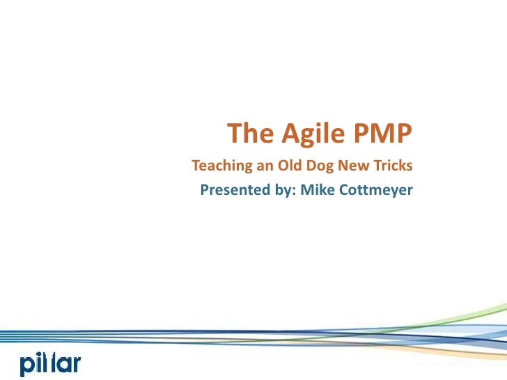 The Agile PMP<br />Teaching an Old Dog New Tricks<br />Presented by: Mike Cottmeyer<br />