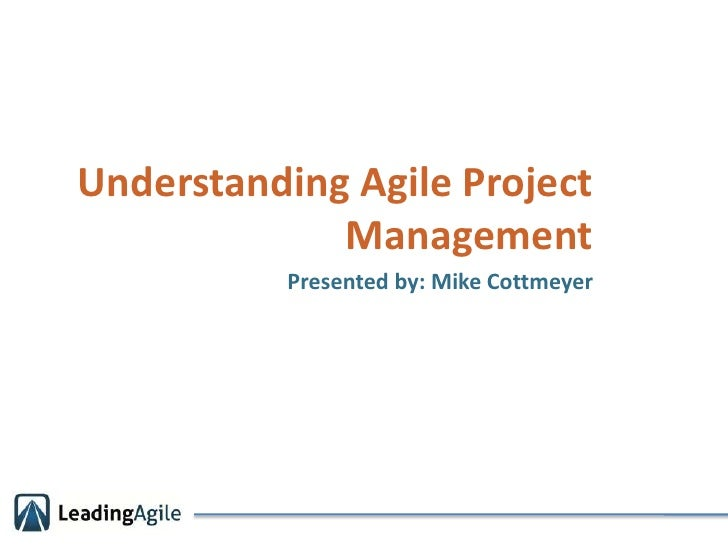Understanding Agile Project Management<br />Presented by: Mike Cottmeyer<br />