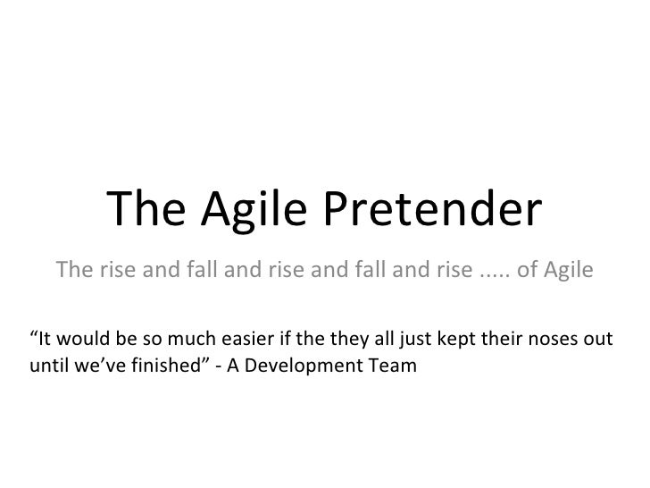 "The Agile Pretender The rise and fall and rise and fall and rise ..... of Agile "" It would be so much easier if the they a..."