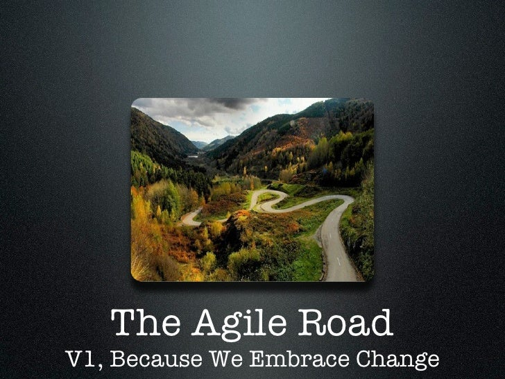 The Agile Road V1, Because We Embrace Change