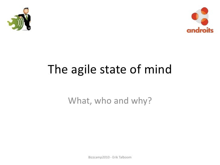 The agile state of mind<br />What, who and why?<br />Bizzcamp2010 - Erik Talboom<br />