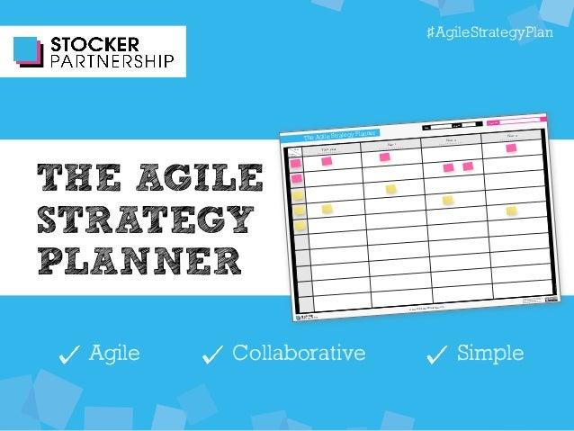 #AgileStrategyPlan  The Agile Strategy Planner Date: Version: Company:  Year  Strategic  dimensions  STOCKER  PARTNERSHIP ...