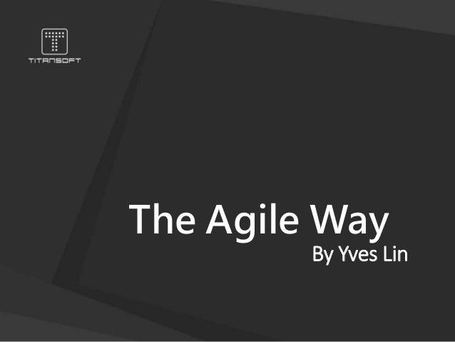 The Agile Way By Yves Lin