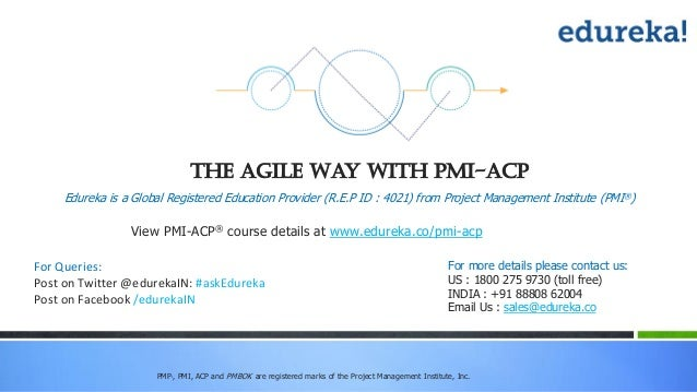 PMP,, PMI, ACP and PMBOK are registered marks of the Project Management Institute, Inc. The Agile Way with PMI-ACP View PM...