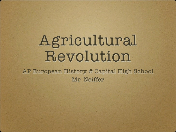 Agricultural      Revolution AP European History @ Capital High School               Mr. Neiffer