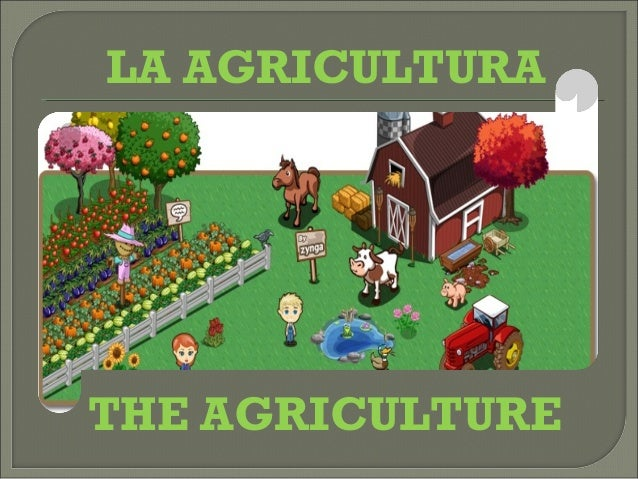 LA AGRICULTURATHE AGRICULTURE