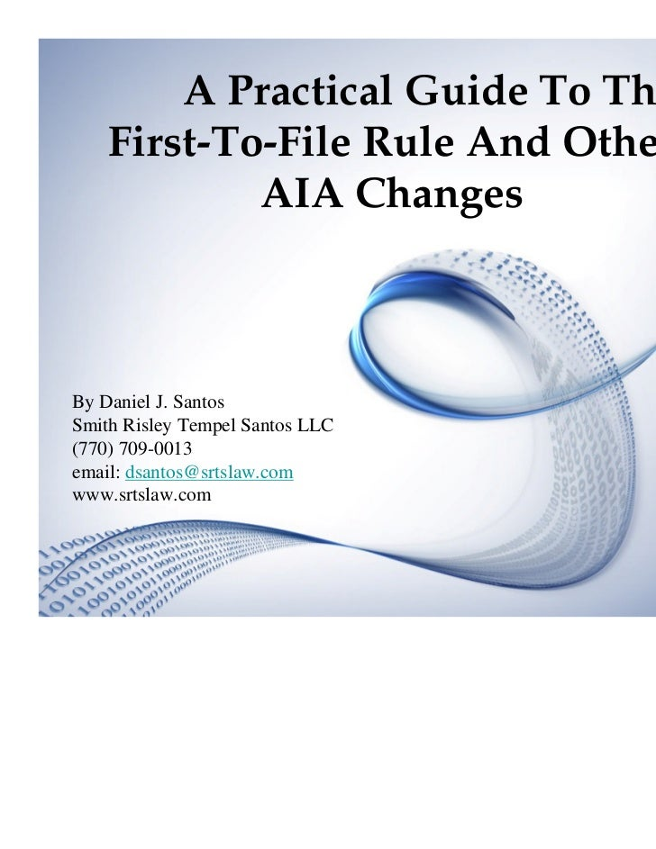 A Practical Guide To The    First-To-File Rule And Other            AIA ChangesBy Daniel J. SantosSmith Risley Tempel Sant...
