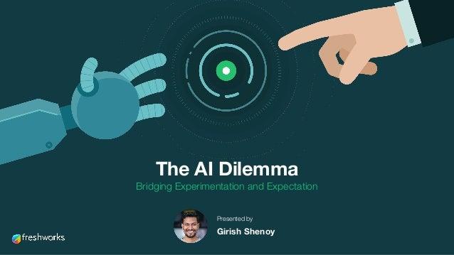 The AI Dilemma Bridging Experimentation and Expectation Presented by Girish Shenoy