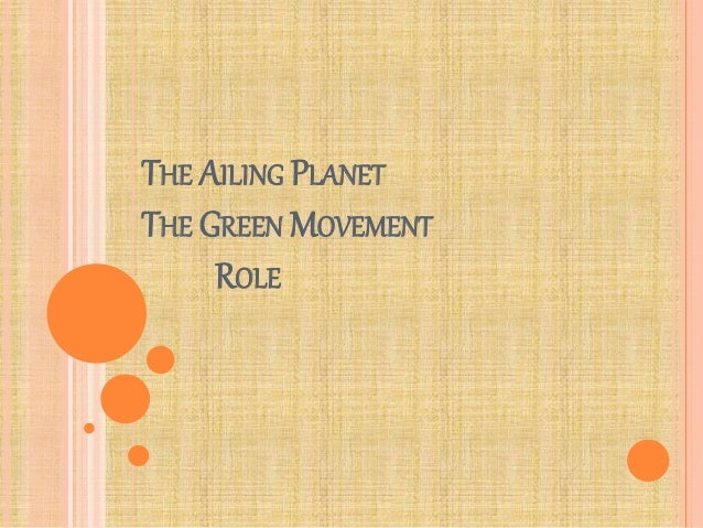 THE AILING PLANET THE GREEN MOVEMENT ROLE