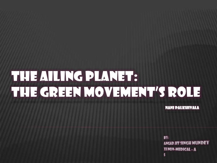 The Ailing Planet:The Green Movement's Role                    Nani Palkhivala