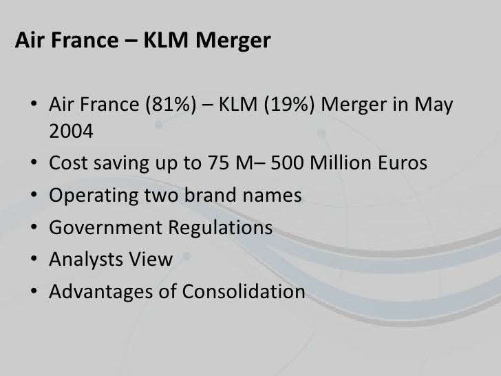 france air klm merger Merger of air france and klm on september 30, 2003, air france3 and klm royal dutch airlines (klm) announced their merger plans pending the necessary approvals to be granted by the european commission and the us department of justice soon after receiving the approvals, in april 2004, air france launched a public offer to exchange all.