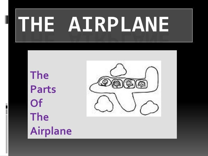 The Airplane<br />The <br />Parts<br />Of <br />The <br />Airplane<br />