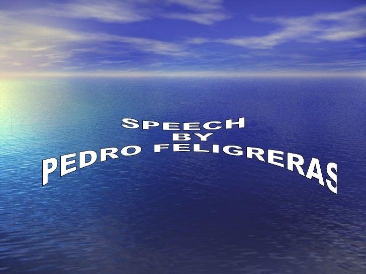 SPEECH BY PEDRO FELIGRERAS