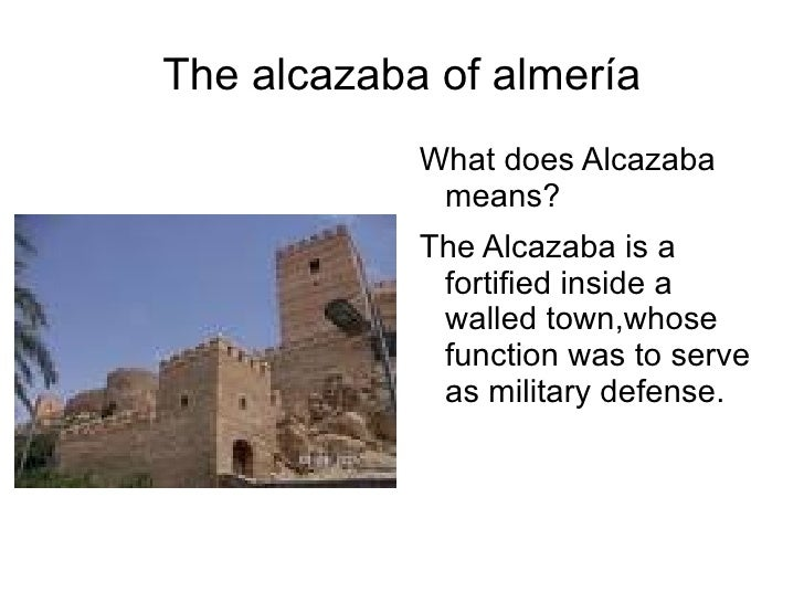 The alcazaba of almería <ul><li>What does Alcazaba means?