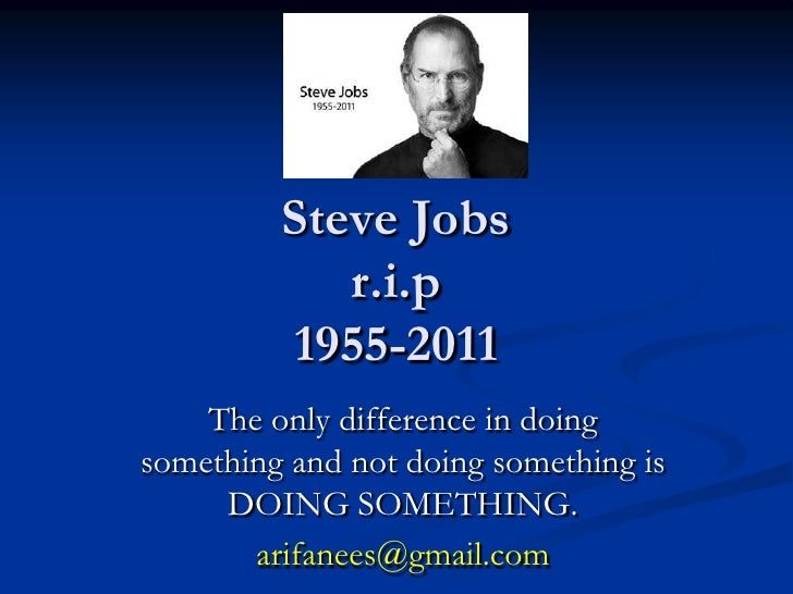 Steve Jobsr.i.p1955-2011<br />The only difference in doing something and not doing something is DOING SOMETHING.<br />arif...